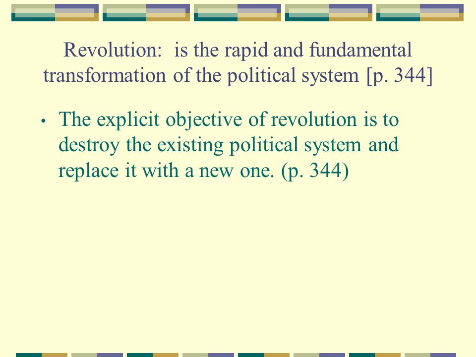 Revolution: is the rapid and fundamental transformation of the political system [p. 344]